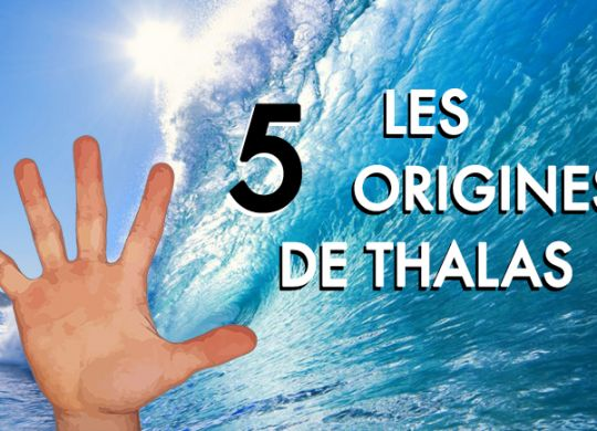 5 origines de Thalas